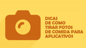 Dicas de Como Tirar Fotos de Comida para Aplicativos
