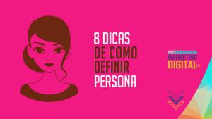 8 dicas de como definir uma persona para a sua marca