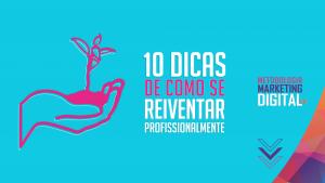 10 Dicas para Você se Reinventar Profissionalmente