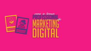 Como se tornar profissional de marketing digital?