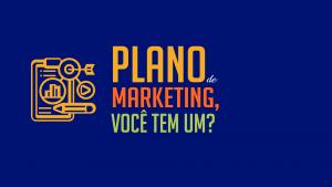 Plano de marketing, você tem um?