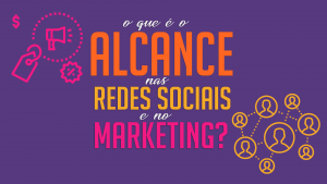 O que é o alcance nas redes sociais e no Marketing?