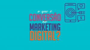 O que é conversão no marketing digital ?